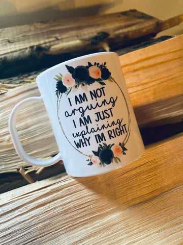 I'm not arguing -Ceramic Mug