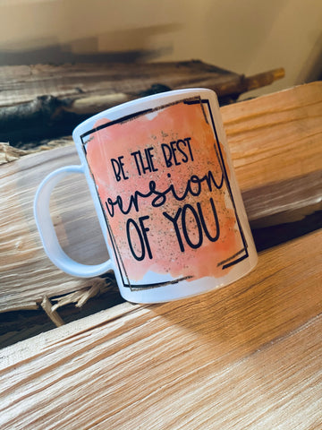 Be the best version of you -Ceramic Mug