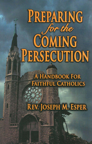Preparing for the Coming Persecution - Rev. Joseph Esper