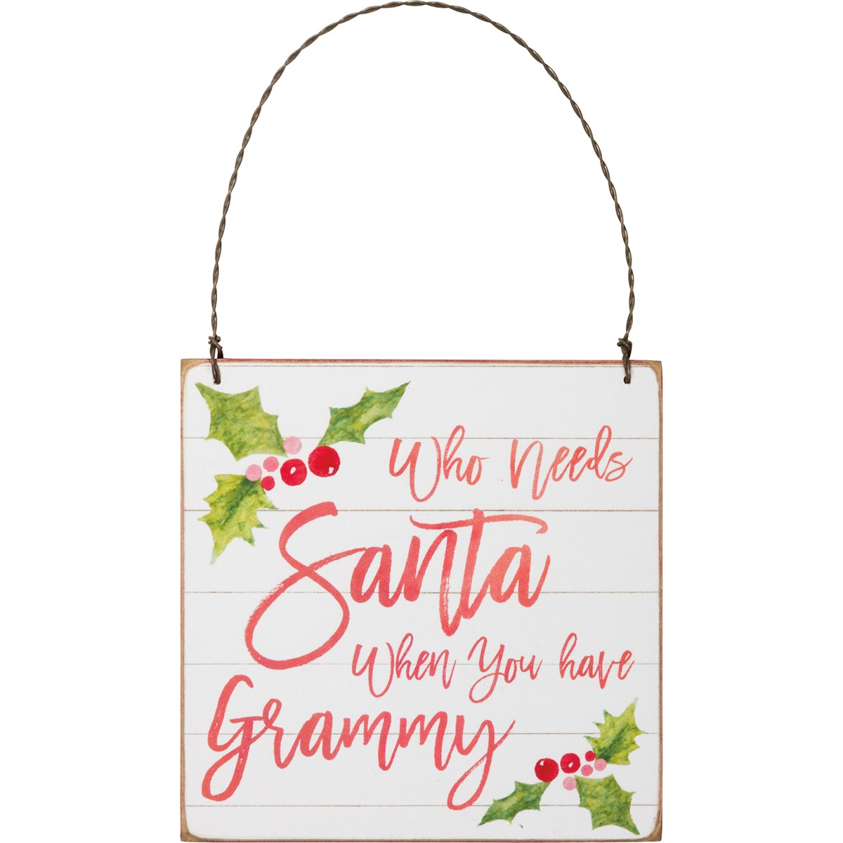 Ornament - Who Needs Santa You Have Grammy