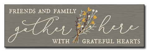 FRIENDS & FAMILY GATHER HERE WITH GRATEFUL HEARTS SIGN