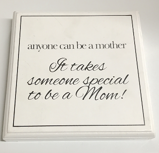 Anyone Can Be A Mom Sign
