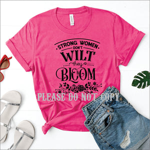 Strong Women Don't Wilt, They Bloom - Strong Woman Collection