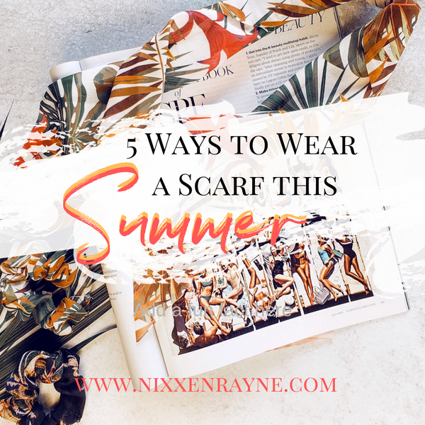 5 Ways to Wear a Scarf this Summer!