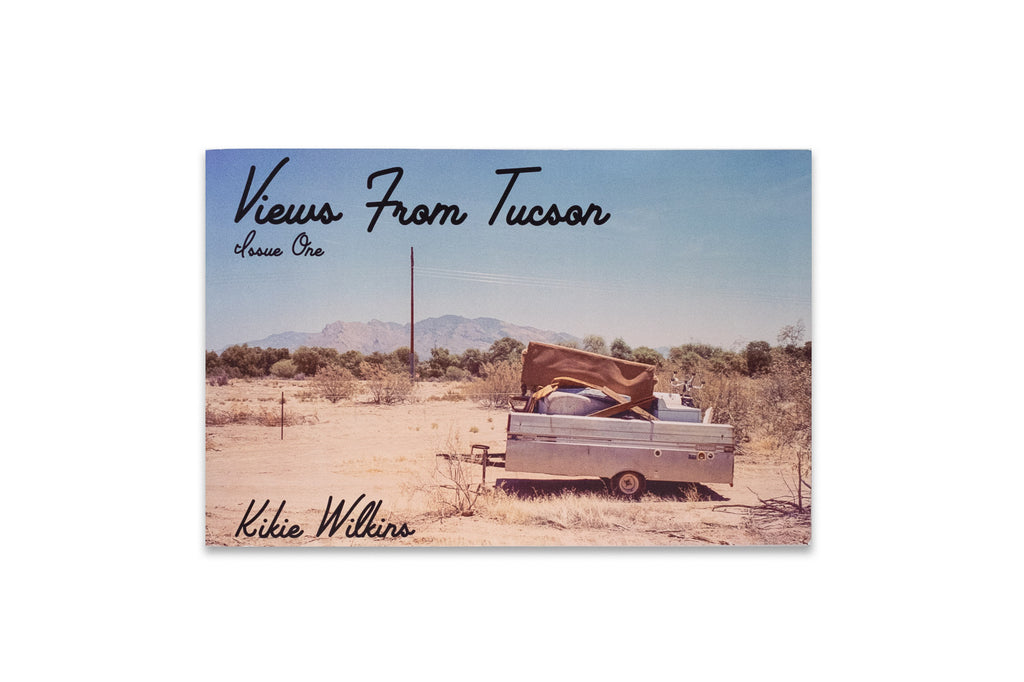 Views From Tucson, Issue One by Kikie Wilkins