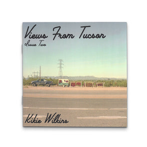 View from Tucson, Issue Two by Kikie Wilkins - Shoot Film Co.