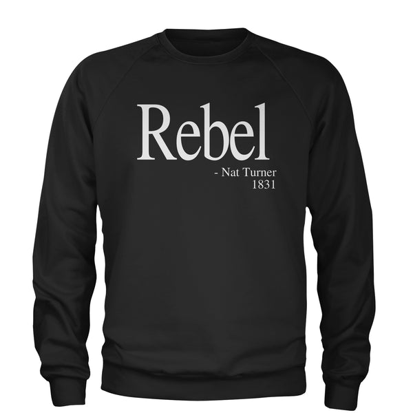 Rebel Nat Turner 1831 Quote  Adult Crewneck Sweatshirt
