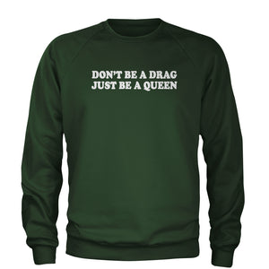 Don't Be A Drag, Just Be A Queen Adult Crewneck Sweatshirt