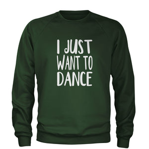I Just Want To Dance Adult Crewneck Sweatshirt