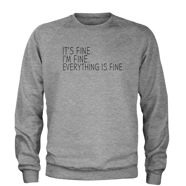 It's Fine. I'm Fine. Everything Is Fine. Adult Crewneck Sweatshirt