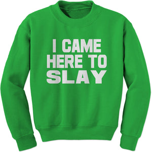 I Came Here To Slay All Day  Adult Crewneck Sweatshirt