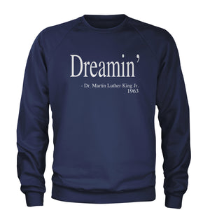 Dreamin Martin Luther King Quote  Adult Crewneck Sweatshirt