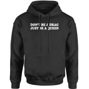 Don't Be A Drag, Just Be A Queen Adult Hoodie Sweatshirt