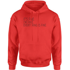 It's Fine. I'm Fine. Everything Is Fine. Adult Hoodie Sweatshirt