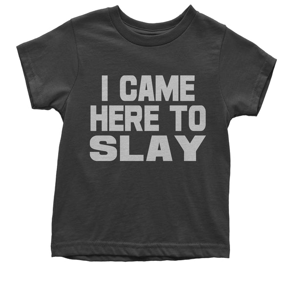 I Came Here To Slay All Day  Youth T-shirt