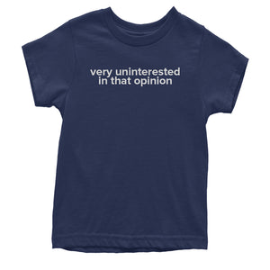 Very Uninterested In That Opinion Youth T-shirt
