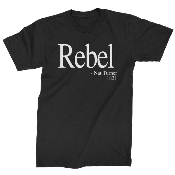 Rebel Nat Turner 1831 Quote  Mens T-shirt