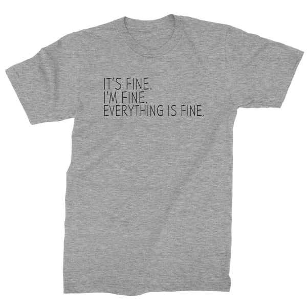 It's Fine. I'm Fine. Everything Is Fine. Mens T-shirt