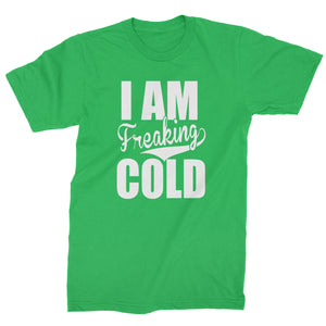 I Am Freaking Cold  Mens T-shirt