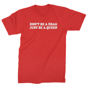 Don't Be A Drag, Just Be A Queen Mens T-shirt