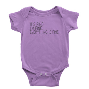 It's Fine. I'm Fine. Everything Is Fine. Infant One-Piece Romper Bodysuit