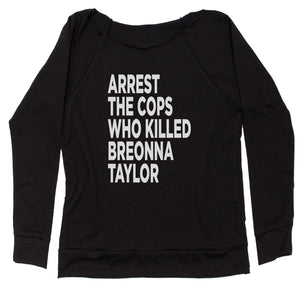 Arrest The Cops Who Killed Breonna Taylor Slouchy Off Shoulder Sweatshirt