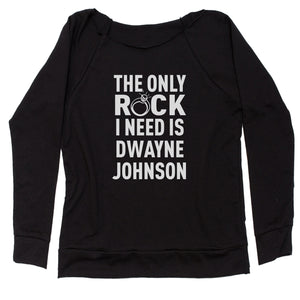 The Only Rock I Need Is Dwayne Johnson Slouchy Off Shoulder Sweatshirt
