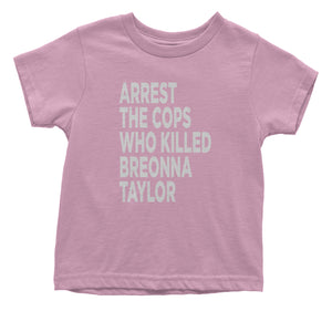 Arrest The Cops Who Killed Breonna Taylor Toddler T-Shirt