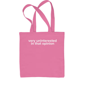 Very Uninterested In That Opinion Shopping Tote Bag