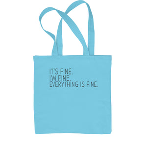 It's Fine. I'm Fine. Everything Is Fine. Shopping Tote Bag