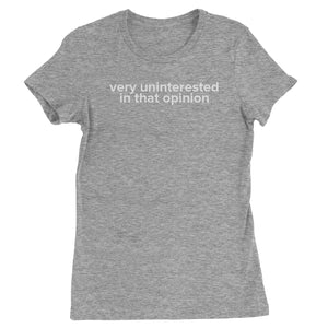 Very Uninterested In That Opinion Womens T-shirt