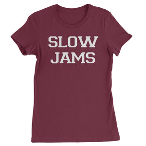 Slow Jams  Womens T-shirt