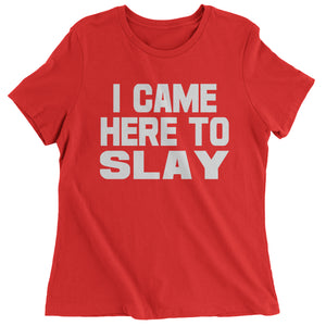 I Came Here To Slay All Day  Womens T-shirt