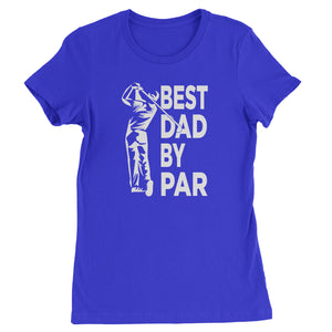 Best Dad By Par Golfing Gift For Father Womens T-shirt