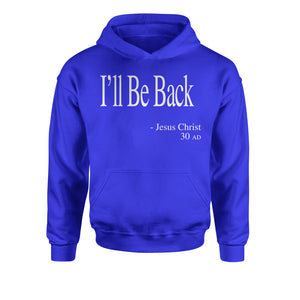 I'll Be Back Jesus Christ Quote Youth-Sized Hoodie