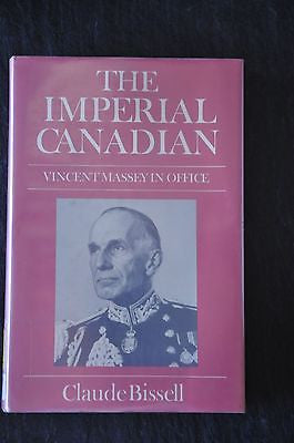 The Imperial Canadian : Vincent Massey in Office by Claude T. Bissell