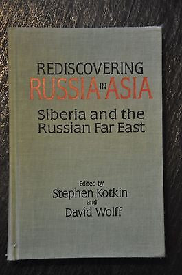 Rediscovering Russia in Asia : Siberia and the Russian Far East. Ed. Kotkin, S..