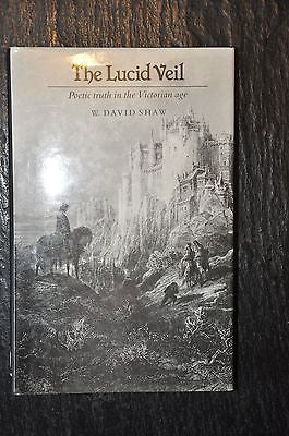 The Lucid Veil: Poetic Truth in the Victorian Era by David W. Shaw HC