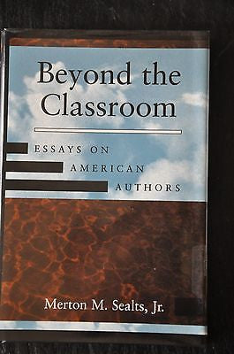 Beyond the Classroom : Essays on American Authors by Merton M., Jr. Sealts...