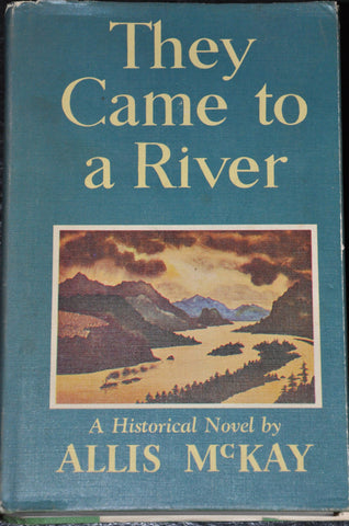 They Came to a River by Allis McKay Hardcover with Dustjacket