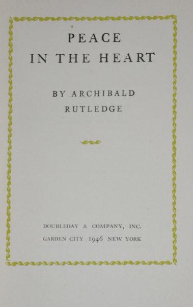 Peace in the Heart by Archibald Rutledge Hardcover 1946 Edition.