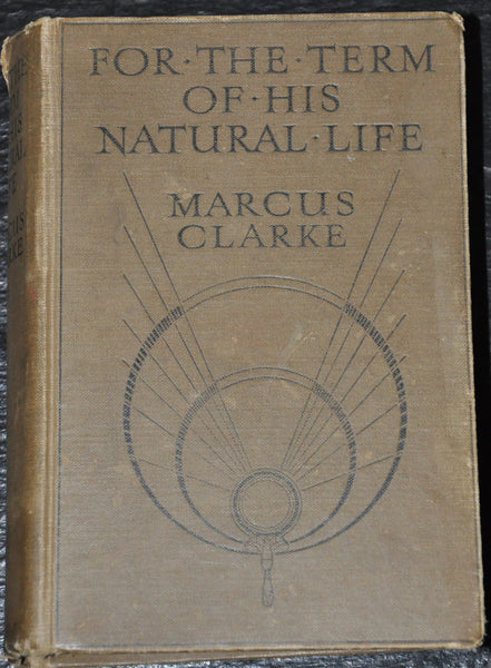 For the Term of His Natural Life by Marcus Clarke 1911 First Edition
