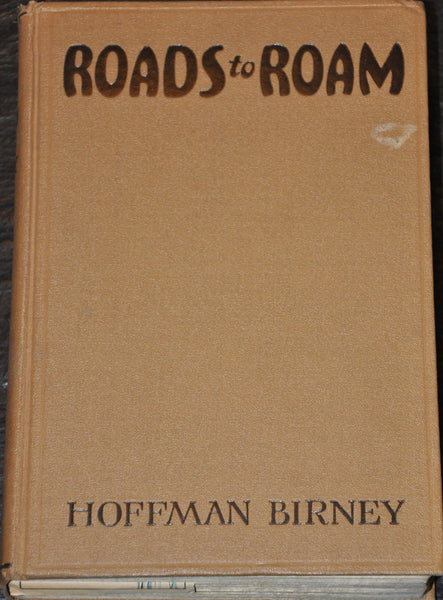 Roads to Roam by Hoffman Birney 1930 First Edition