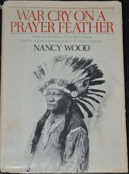 War Cry on a Prayer Feather : Prose and Poetry of the Ute Indians by Nancy Wood