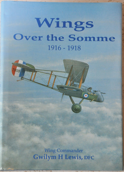 Wings Over the Somme 1916-1918 Wing Commander Gwilym H Lewis