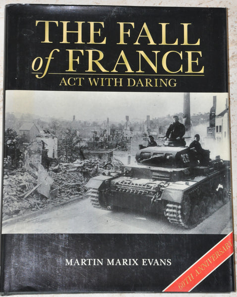 The Fall of France : Act with Daring by Martin Marix Evans (2000, Hardcover/DJ)