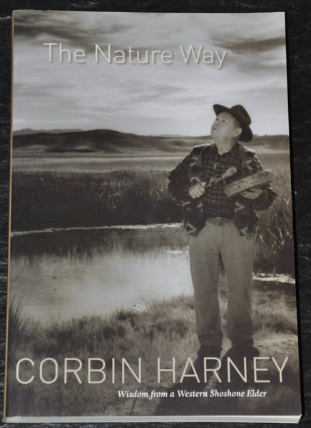 The Nature Way by Corbin Harney Wisdom from a Western Shoshone Elder 2009 Paperback