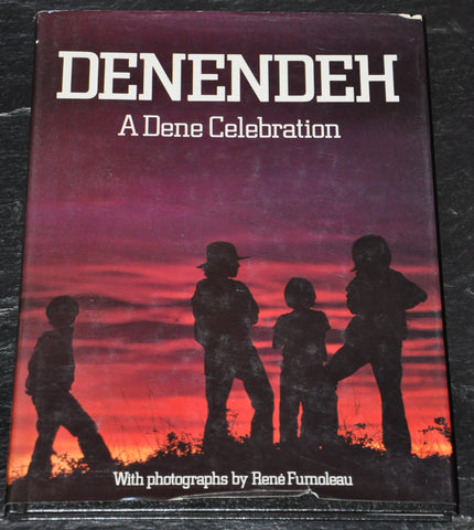 Denendeh: A Dene Celebration by the Dene Nation NWT Canada Photography by Rene Fumoleau