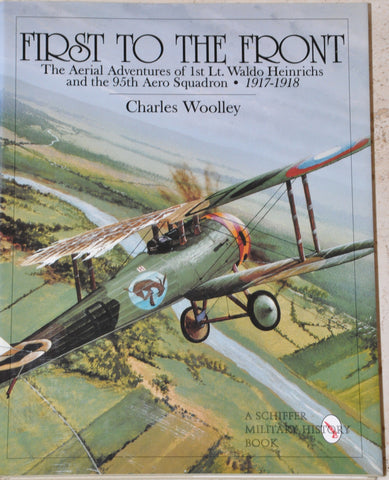 First to the Front: The Aerial Adventures of 1st Lt Waldo Heinrichs and the 95th Aero Squadron 1917-1918