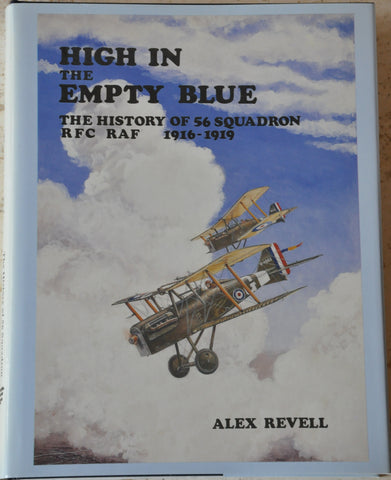 High in the Empty Blue: The History of 56 Squadron, RFC RAF 1916-1919 WWI HC/DJ